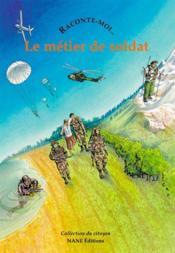 Raconte-Moi... T.53 ; Le Métier De Soldat - Couverture - Format classique