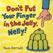 Vente livre :  Don't put your finger in the jelly nelly  - Nick Sharratt
