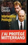Interlocuteur Privilegie ; J'Ai Protege Mitterrand