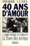Livres - 40 ans d'amour, l'abbé Pierre et Emmaus, Le temps des Apotres