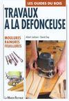 Les Guides Du Bois - Travaux A La Defonceuse, Moulures, Rainures, Feuillures