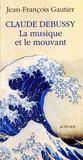Claude Debussy, la musique et le mouvant