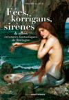 Fées, korrigans, sirènes et autres créatures fantastiques de Bretagne