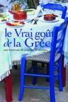 Le vrai goût de la Grèce ; une traversée du pays en 50 recettes
