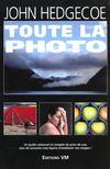 Toute La Photo. Un Guide Rationnel Et Complet De Prise De Vue