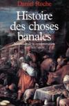 Histoire des choses banales ; naissance de la consommation XVII-XIX siècle