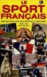 Le Livre D'Or Du Sport Francais : Les 200 Exploits Qui Ont Faits L'Histoire