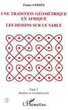 Une Tradition Geometrique En Afrique ;Le Dessin Sur Le Sable T.1 ; Analyse Et Reconstruction