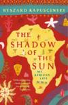 Livres - The Shadow Of The Sun - My African Life