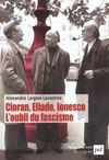 Iad - Cioran, Eliade, Ionesco : L'Oubli Du Fascisme