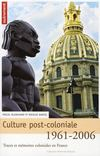 Livres - Culture post-coloniale 1961-2006 ; traces et mémoires coloniales en france