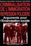 Crimminalisation de l'immigration. repression policiere : arguments pour l'emancipation sociale