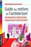Livres - Guide des metiers de l'architecture ; information orientation formation recrutement