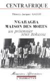 N'garagba, la maison des morts ; un prisonnier sous Bokassa