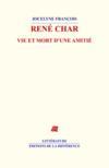 René Char ; vie et mort d'une amitié