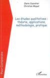 Les études qualitatives : théorie, applications, méthodologie, pratique