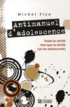 Antimanuel d'adolescence ; toute la vérité rien que la vérité sur les adolescents