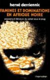 Famines et dominations en Afrique Noire ; paysans et éleveurs du sahel sous le joug