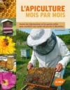 L'apiculture mois par mois ; toutes les informations et les gestes utiles pour conduire son rucher de janvier à décembre