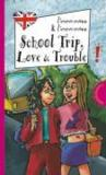 Livres - School Trip, Love & Trouble