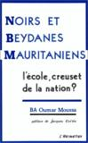 Livres - Noirs Et Beydanes Mauritaniens ; L'Ecole. Creuset De La Nation ?