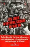 Les juifs d'extreme gauche en mai 68: une generation revolutionnaire marquee par la shoah: cohn-bendit, krivine, geismar