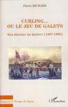 Livres - Curling... Ou Le Jeu De Galets ; Son Histoire Au Quebec (1807-1980)
