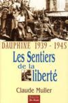 Les sentiers de la liberté ; Dauphiné 1939-1945