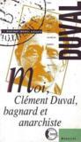 Moi, Clement Duval, Bagnard Et Anarchiste