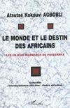 Le Monde Et Le Destin Des Africains ; Les Enjeux Mondiaux De Puissance