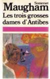 Les Nouvelles Complètes / De W. Somerset Maugham. 1. Les Trois Grosses Dames D'Antibes. Et Vingt-Neuf Autres Nouvelles