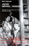 Japon mépris...passion ; regards de la france sur le japon de 1945 à 1995