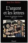 L'argent et les lettres ; histoire du capitalisme d'édition (1880-1920)