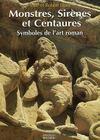 Monstres, sirènes et centaures ; symboles de l'art roman