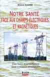 Notre sante face aux champs electriques et magnetiques