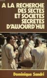 A La Recherche Des Sectes Et Sociétés Secrètes D'Aujourd'Hui