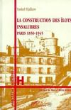 La construction des îlots insalubres ; paris, 1850-1945