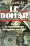 Le Dollar ; Histoire D'Un Systeme Monetaire International Depuis 1945