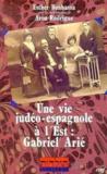 Une Vie Judeo-Espagnole A L'Est :Gabriel Arie