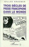 Trois Siecles De Presse Francophone Dans Le Monde