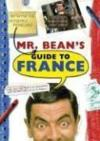 Livres - Mr. Bean'S Definitive And Extremely Marvelous Guide To France