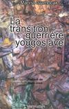 Livres - La transition guerriere yougoslave