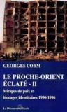 Livres - Le Proche-Orient clat-Ii. Mirages De Paix Et Blocages Identitaires, 1990-1996
