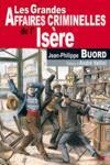 Les grandes affaires criminelles de l'Isère