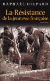 La Résistance de la jeunesse française ; 1940-1944