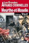Les grandes affaires criminelles de Meurthe-et-Moselle