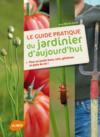 Le guide pratique du jardinier d'aujourd'hui