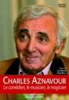 Charles Aznavour ; le comédien, le musicien, le magicien