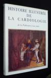 Histoire illustrée de la cardiologie. de la Préhistoire à nos jours