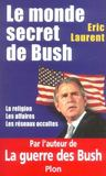 Livres - Le monde secret de bush ; la religion, les affaires, les reseaux occultes